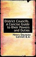 District Councils. a Concise Guide to Their Powers and Duties
