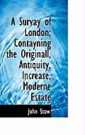 A Survay of London; Contayning the Originall, Antiquity, Increase, Moderne Estate