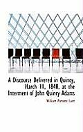 A Discourse Delivered in Quincy, March 11, 1848, at the Interment of John Quincy Adams