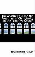 The Apostle Paul and the Preaching of Christianity in the Primitive Church