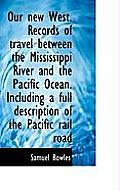Our New West. Records of Travel Between the Mississippi River and the Pacific Ocean. Including a Ful