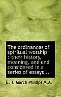 The Ordinances of Spiritual Worship: Their History, Meaning, and End Considered in a Series of Essa