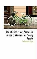 The Mission: Or, Scenes in Africa: Written for Young People