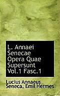 L. Annaei Senecae Opera Quae Supersunt Vol.1 Fasc.1