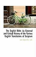 The English Bible: An External and Critical History of the Various English Translations of Scripture
