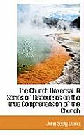 The Church Universal: A Series of Discourses on the True Comprehension of the Church