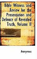 Bible Witness and Review for the Presentation and Defence of Revealed Truth, Volume II