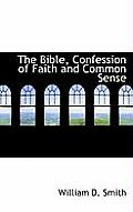 The Bible, Confession of Faith and Common Sense