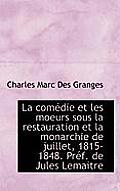 La Com Die Et Les Moeurs Sous La Restauration Et La Monarchie de Juillet, 1815-1848. PR F. de Jules