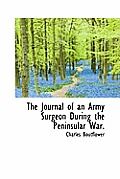 The Journal of an Army Surgeon During the Peninsular War.