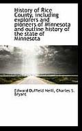 History of Rice County, Including Explorers and Pioneers of Minnesota and Outline History of the Sta