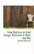 From Gladstone to Lloyd George; Parliament in Peace and War