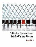 Politische Correspondenz Friedrich's Des Grossen