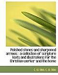 Polished Stones and Sharpened Arrows: A Collection of Scripture Texts and Illustrations for the Chr