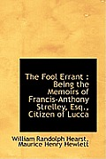 The Fool Errant: Being the Memoirs of Francis-Anthony Strelley, Esq., Citizen of Lucca