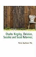 Charles Kingsley, Christian, Socialist and Social Reformer;
