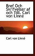 Bref Och Skrifvelser AF Och Till. Carl Von Linn