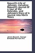 Boswell's Life of Johnson, Including Boswell's Journal of a Tour of the Hebrides, and Johnson's Diar