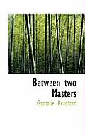 Between Two Masters