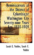 Reminiscences of the District of Columbia;or Washington City Seventy-Nine Years Ago 1830-1909