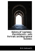 History of Lawrence, Massachusetts: With Portraits and Biographical Sketches
