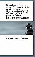 Guardian Spirits, a Case of Vision Into the Spiritual World, Tr. from the German of H. Werner, with