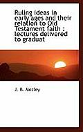 Ruling Ideas in Early Ages and Their Relation to Old Testament Faith: Lectures Delivered to Graduat
