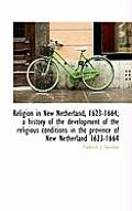 Religion in New Netherland, 1623-1664; A History of the Development of the Religious Conditions in T