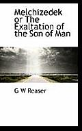 Melchizedek or the Exaltation of the Son of Man