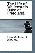 The Life of Wallenstein. Duke of Friedland.