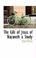 The Life of Jesus of Nazareth a Study