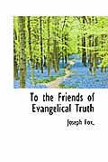 To the Friends of Evangelical Truth