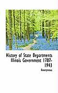 History of State Departments Illinois Government 1787-1943