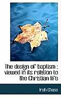 The Design of Baptism: Viewed in Its Relation to the Christian Life