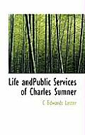 Life Andpublic Services of Charles Sumner