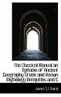 The Classical Manual an Epitome of Ancient Geography Greek and Roman Mythology Antiquities and C