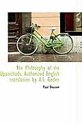 The Philosophy of the Upanishads. Authorized English Translation by A.S. Geden