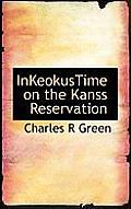 Inkeokustime on the Kanss Reservation