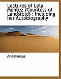 Lectures of Lola Montez (Countess of Landsfeld): Including Her Autobiography