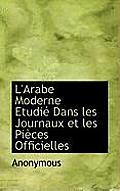 L'Arabe Moderne Etudi Dans Les Journaux Et Les Pi Ces Officielles