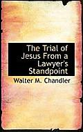 The Trial of Jesus from a Lawyer's Standpoint