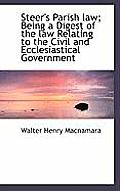 Steer's Parish Law; Being a Digest of the Law Relating to the Civil and Ecclesiastical Government