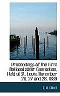 Proceedings of the First National Silver Convention, Held at St. Louis, November 26, 27 and 28, 1889