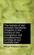 The Secrets of Our National Literature; Chapters in the History of the Anonymous and Pseudonymous Wr