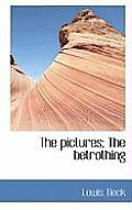 The Pictures; The Betrothing