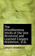 The Miscellaneous Works of the Late Reverend and Learned Conyers Middleton, D.D.