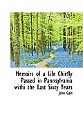 Memoirs of a Life Chiefly Passed in Pannsylvania Withi the Last Sixty Years