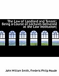 The Law of Landlord and Tenant; Being a Course of Lectures Delivered at the Law Institution;