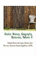 Alaska: History, Geography, Resources, Volume II by Edward Henry Harriman