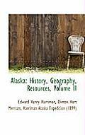 Alaska: History, Geography, Resources, Volume II by Edward Henry Harriman